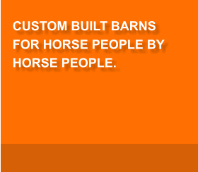 CUSTOM BUILT BARNS FOR HORSE PEOPLE BY HORSE PEOPLE.
